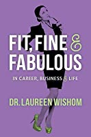 Fit, Fine & Fabulous in Career, Business and Life