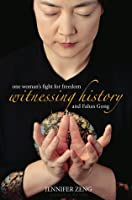 Witnessing History: One Woman's Fight for Freedom and Falun Gong