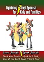 Lightning-Fast Spanish for Kids and Families: Learn Spanish, Speak Spanish, Teach Kids Spanish- Quick as a Flash, Even if You Don't Speak a Word Now!