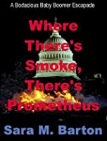 Where There's Smoke, There's Prometheus (A Bodacious Baby Boomer Escapade, #1)