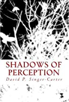 Shadows of Perception