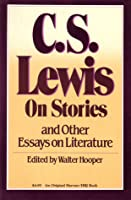 on stories and other essays on literature by cs lewis  reviews  on stories and other essays on literature