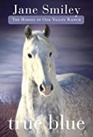 True Blue: Book Three of the Horses of Oak Valley Ranch