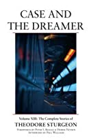 Case and the Dreamer (The Complete Stories of Theodore Sturgeon, #13)