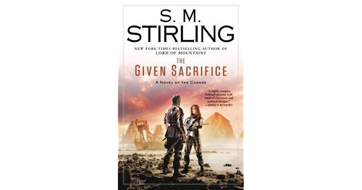 The Given Sacrifice (Emberverse, #10) by S.M. Stirling ...