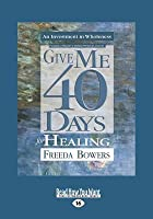 Give Me 40 Days for Healing (Large Print 16pt)