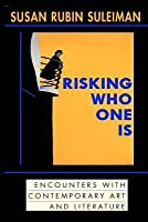 Risking Who One Is: : Encounters with Contemporary Art and Literature