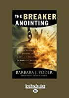 The Breaker Anointing: Discover How Our Gate-Crashing, Wall-Breaking God Brings Victory to Every Area of Life (Large Print 16pt)