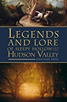 Legends and Lore of Sleepy Hollow and the Hudson Valley
