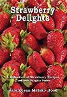 Strawberry Delights Cookbook: A Collection of Strawberry Recipes (Cookbook Delights Series, #16)