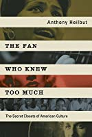 The Fan Who Knew Too Much: The Secret Closets of American Culture