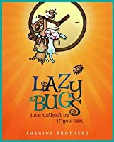 Lazy Bugs: Live Without Us If You Can