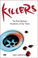 Killers - The Most Barbaric Murderers of Our Time