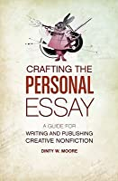 Crafting the Personal Essay: A Guide for Writing and Publishing Creative Non-Fiction