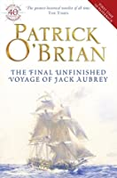 The Final, Unfinished Voyage Of Jack Aubrey (Aubrey & Maturin, #21)
