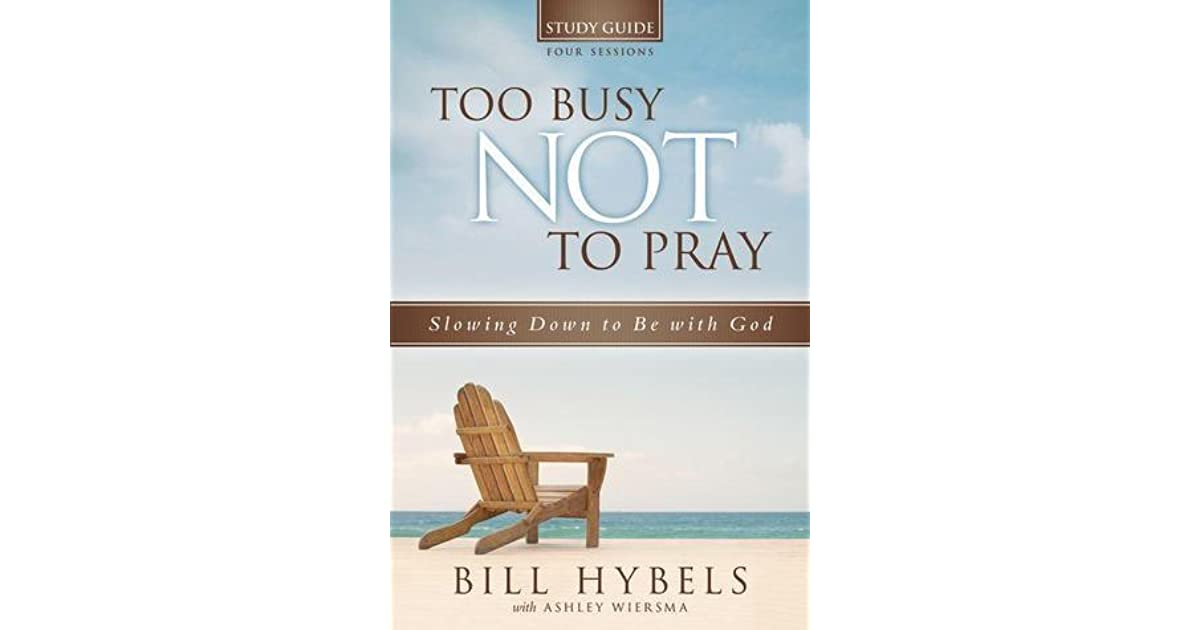 Too Busy Not to Pray Study Guide: Slowing Down to Be With ...