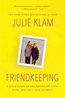 Friendkeeping: A Field Guide to the People You Love, Hate, and Can�t Live Without
