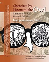 Sketches by Hootum the Owl: A Satirist's View of Colonial Calcutta