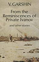 From the Reminiscences of Private Ivanov and Other Stories