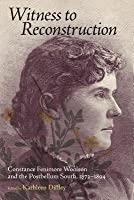Witness to Reconstruction: Constance Fenimore Woolson and the Postbellum South, 1873-1894