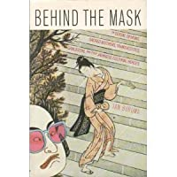 Behind the Mask: On sexual demons, sacred mothers, transvestites, gangsters, drifters and other Japanese cultural heroes