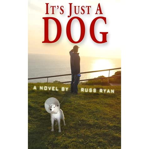 It's Just a Dog by Russ Ryan — Reviews, Discussion, Bookclubs, Lists