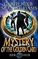 The Mystery of the Golden Card (Troubletwisters, #3)