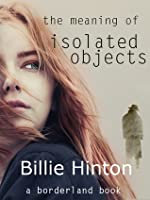 The Meaning of Isolated Objects (a borderland book)
