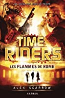 Les flammes de Rome (Time Riders, #5)
