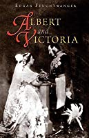 Albert and Victoria: The Rise and Fall of the House of Saxe-Coburg-Gotha