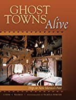 Ghost Towns Alive: Trips to New Mexico's Past
