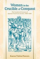 Women in the Crucible of Conquest: The Gendered Genesis of Spanish American Society, 1500-1600