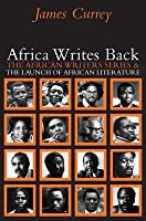 Africa Writes Back: The African Writers Series and the Launch of African Literature