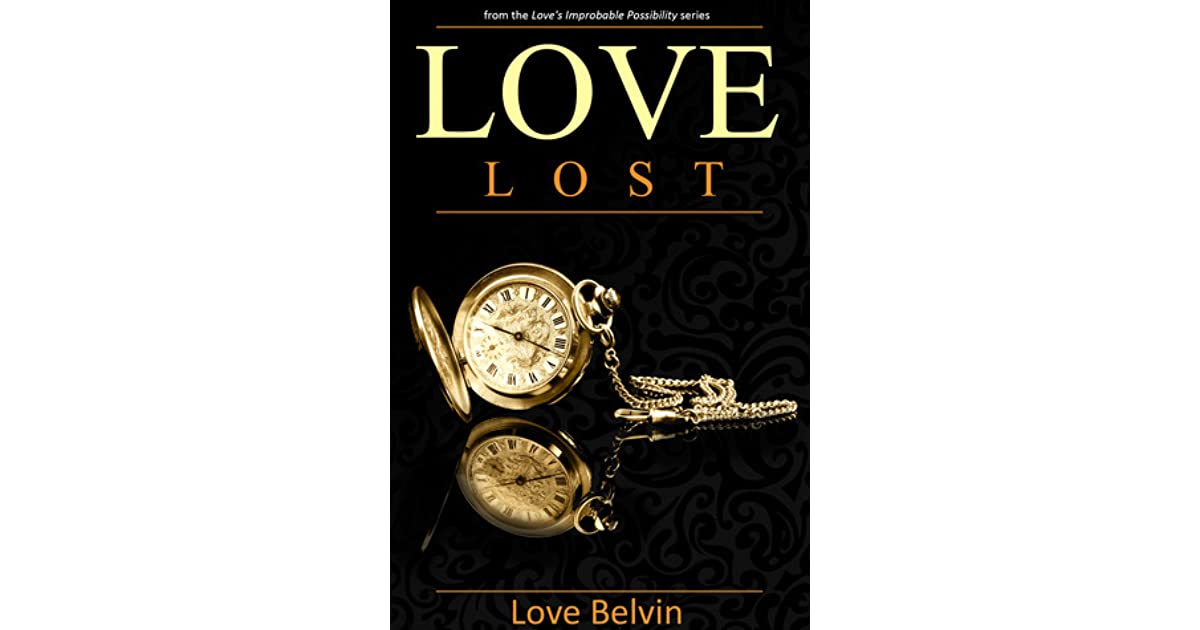 Quotes About Lost Love Goodreads : Love Lost (Loves Improbable Possibility, #1) by Love Belvin ...
