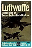 Luftwaffe: Birth, Life and Death of an Air Force.