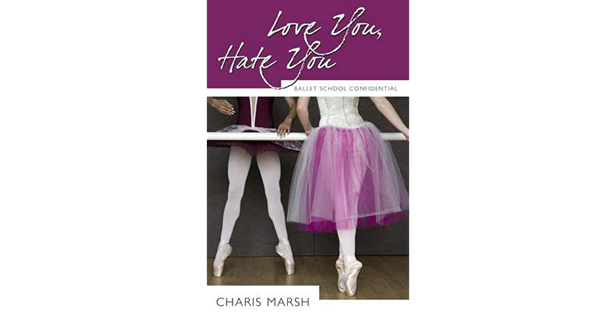 Love You Hate You Ballet School Confidential 1 By border=