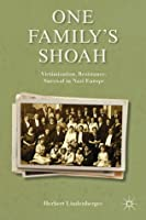 One Family's Shoah: Victimization, Resistance, Survival in Nazi Europe