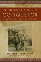 In the Courts of the Conqueror: The 10 Worst Indian Law Cases Ever Decided