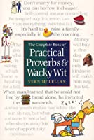 The Complete Book of Practical Proverbs & Wacky Wit