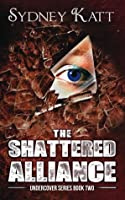 The Shattered Alliance (Undercover Series 2)