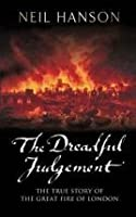 The Dreadful Judgement: The True Story of the Great Fire of London