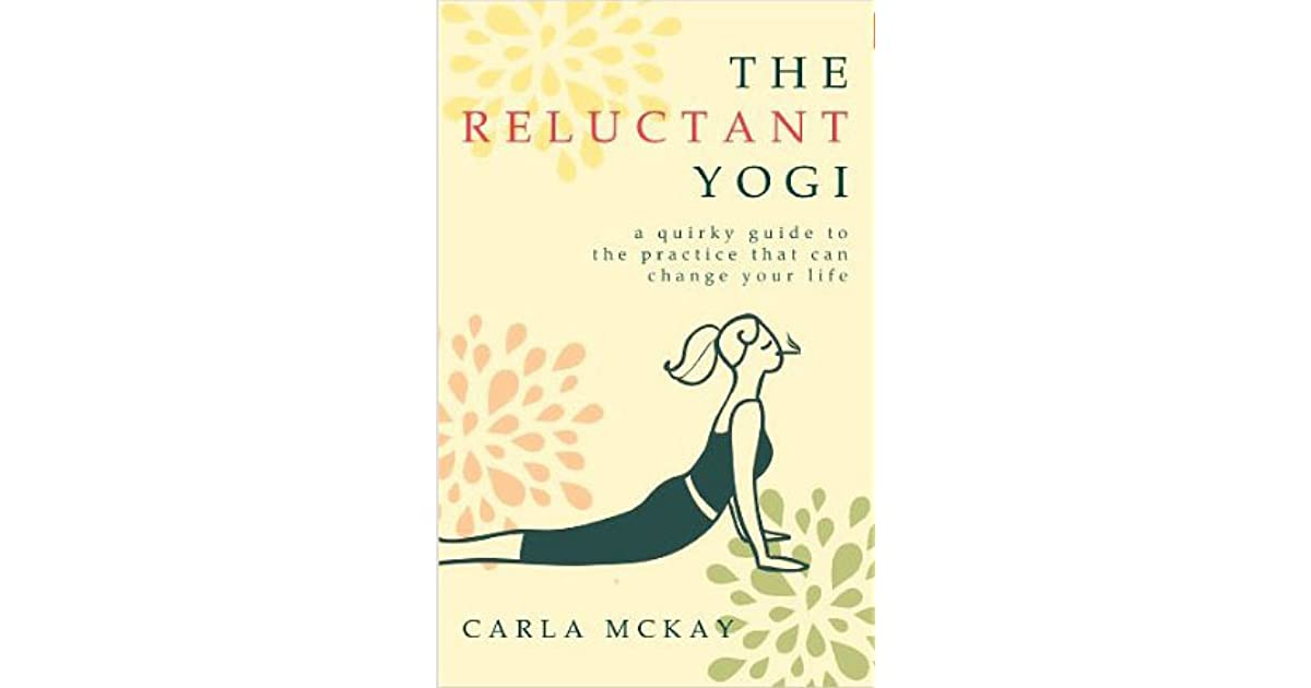 The Reluctant Yogi: A Quirky Guide to the Practice That