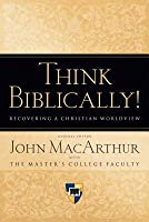 Think Biblically!: Recovering a Christian Worldview