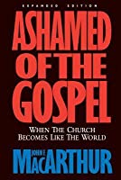 Ashamed of the Gospel: When the Church Becomes Like the World