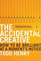 The Accidental Creative: How to Be Brilliant at a Moment's Notice