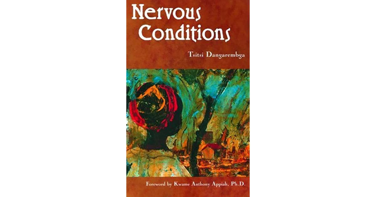 nervous conditions As a novelist, dangarembga made her debut with nervous conditions, a partially autobiographical work which appeared in great britain in 1988 and the next year in.