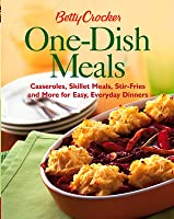 Betty Crocker One-Dish Meals: Casseroles, Skillet Meals, Stir-Fries and More for Easy, Everyday Dinners