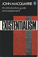 Existentialism: An Introduction, Guide, and Assessment