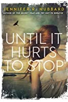 Until it hurts to stop