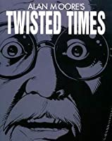 Alan Moore's Twisted Times